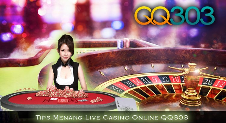 Tips Menang Live Casino Online QQ303