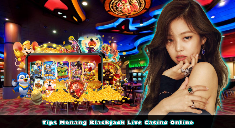 Tips Menang Blackjack Live Casino Online
