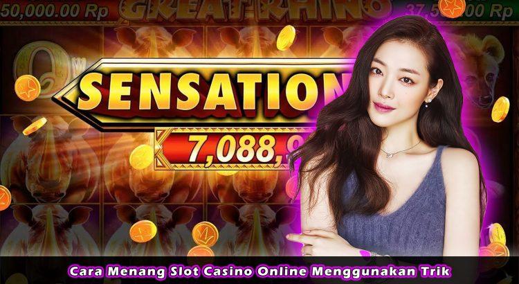 Cara Menang Slot Casino Online Menggunakan Trik