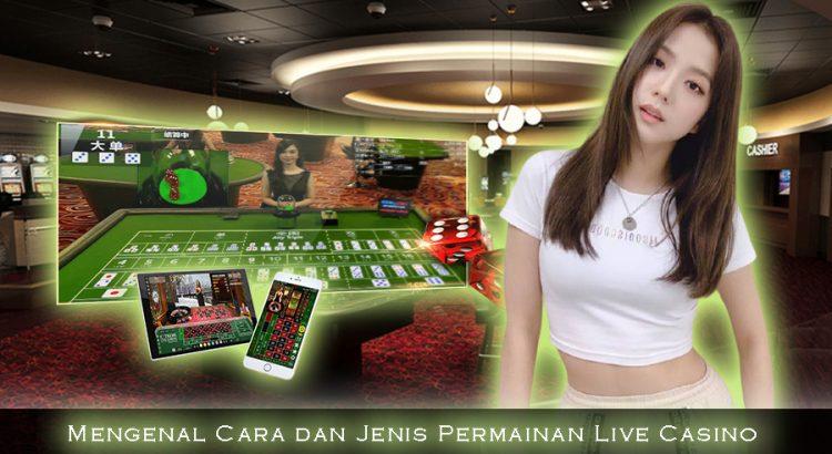 Mengenal Cara dan Jenis Permainan Live Casino