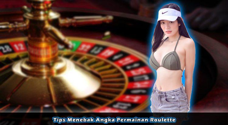Tips Menebak Angka Permainan Roulette