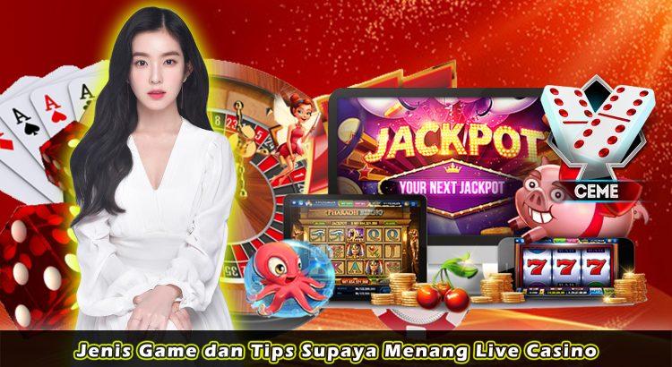 Jenis Game dan Tips Supaya Menang Live Casino
