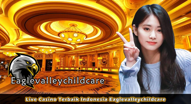 Live Casino Terbaik Indonesia Eaglevalleychildcare