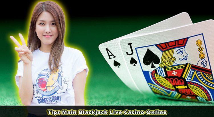 Tips Main Blackjack Live Casino Online